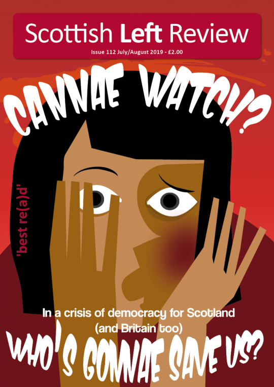 Scottish Left Review Issue 112 July/Aug 2019